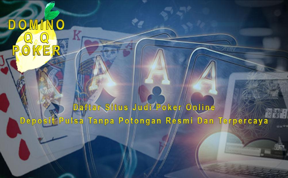 Read more about the article Daftar Situs Judi Poker Online Deposit Pulsa Tanpa Potongan Resmi Dan Terpercaya